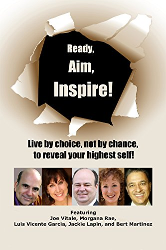 "Ready, Aim, Inspire! - Luis Vicente Garcia - Chapter 8 - ""Your Journey to Success: Live By Choice, Not By Chance, To Reveal Your Highest Self (English Edition)"
