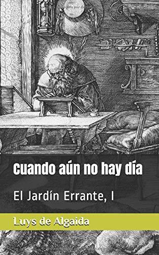 Cuando aún no hay día: El Jardín Errante, I por Luys de Algaida