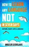 How to Learn any Language NOT in Seven Days: Explore, Enjoy, and Love a Language (English Edition)