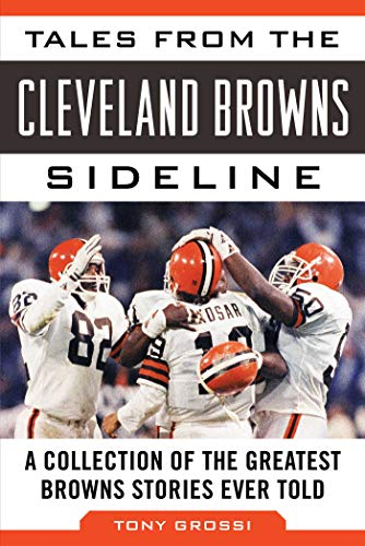 Tales from the Cleveland Browns Sideline: A Collection of the Greatest Browns Stories Ever Told (Tales from the Team) (English Edition)