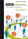 Flexible Arbeitswelten: Changemanagement in der Büroplanung - Lessons Learned aus dem Flexible-Office-Netzwerk (Mensch - Technik - Organisation)