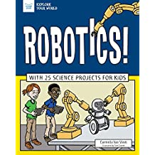 Robotics!: With 25 Science Projects for Kids (Explore Your World) (English Edition)