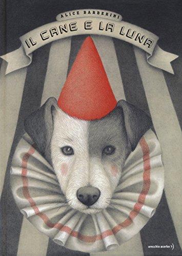 Il cane e la luna. Ediz. illustrata
