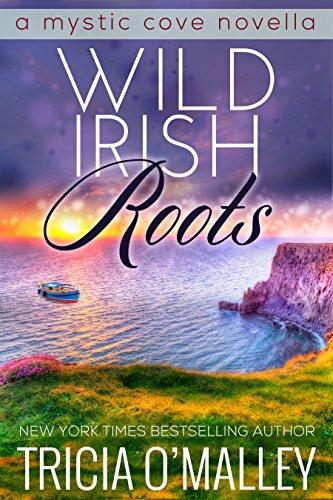 Wild Irish Roots: Prequel to the Mystic Cove Series (English Edition) von [O'Malley, Tricia]