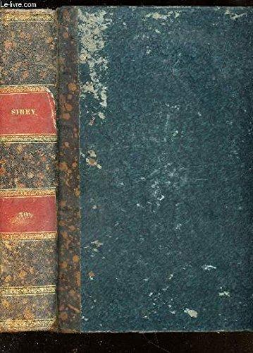 RECUEIL GENERAL DES LOIS ET DES ARRETS / TOME XXX (AN 1830) / / Iere PARTIE : JURISPRUDENCE DE LA COUR DE CASSATION / IIeme PARTIE : LOIS ET DECISIONS DIVERSES