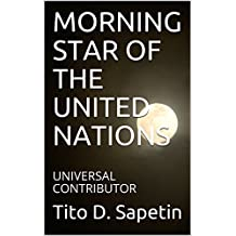 """MORNING STAR OF THE UNITED NATIONS : UNIVERSAL CONTRIBUTOR (""""10+3 MDGC Book"""" Book 153)"""