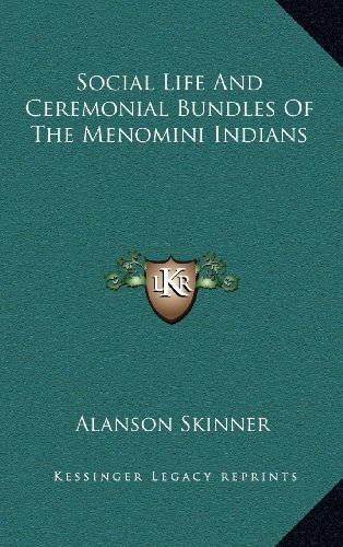 Social Life and Ceremonial Bundles of the Menomini Indians