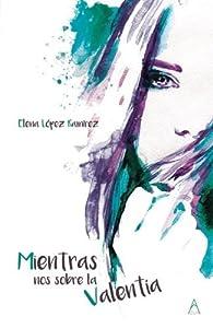 Mientras nos sobre la valentía par  Elena Elena López Ramírez