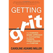 Getting Grit: The Evidence-Based Approach to Cultivating Passion, Perseverance, and Purpose
