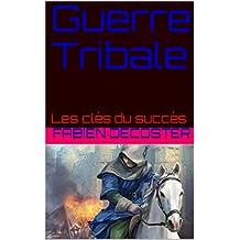 Guerre Tribale: Les clés du succès