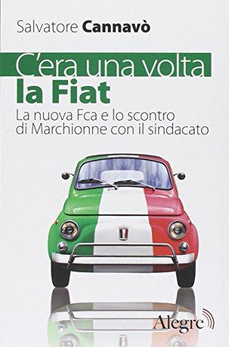 C'era una volta la Fiat. La nuova Fca e lo scontro di Marchionne con il sindacato