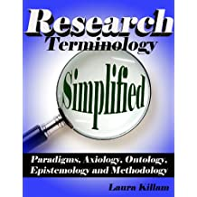 Research terminology simplified: Paradigms, axiology, ontology, epistemology and methodology (English Edition)
