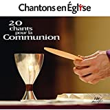Chantons en Église  20 chants pour la Communion