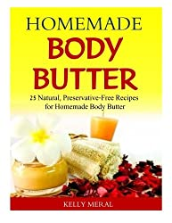 Homemade Body Butter: 25 Natural, Preservative-Free Recipes for Homemade Body Butter by Kelly Meral (2014-07-21)