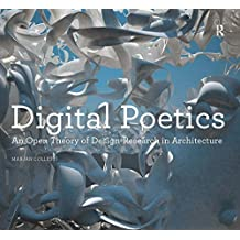Digital Poetics: An Open Theory of Design-Research in Architecture by Marjan Colletti (2016-04-07)