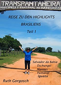 Reise zu den Highlights Brasiliens Teil 1 - Salvador da Bahia - Dschungel - Manaus - Pantanal - Iguazú-Wasserfälle