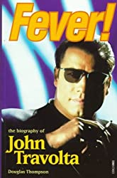 Fever!: Biography of John Travolta by Douglas Thompson (1996-08-26)
