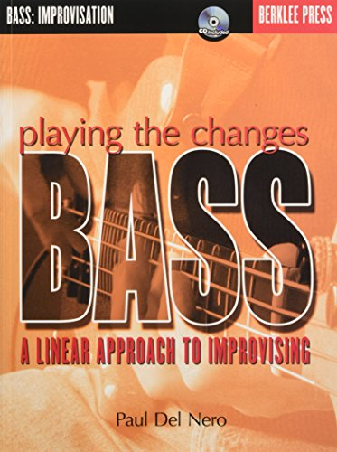 Playing the Changes: Bass: A Linear Approach to Improvising [With CD]