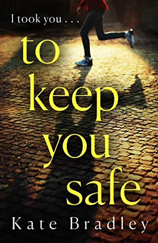 To Keep You Safe by [Bradley, Kate]