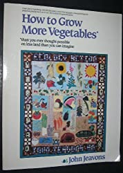 How to Grow More Vegetables: Than You Ever Thought Possible on Less Land Than You Can Imagine by John Jeavons (1982-10-01)