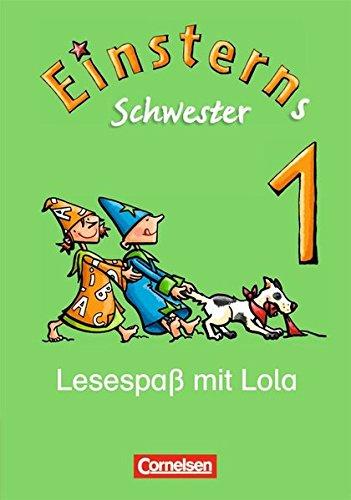 Einsterns Schwester - Erstlesen - Bisherige Ausgabe: 1. Schuljahr - Lesespaß mit Lola: Leseheft