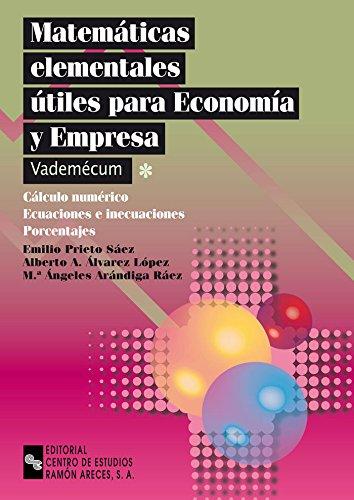 Matemáticas elementales útiles para economía y empresa: Calculo numérico. Ecuaciones e inecuaciones. Porcentajes (Libro Técnico)