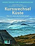 Kurswechsel Küste. Was tun, wenn die Nordsee steigt? (Hanse-Thesen zur Klimaanpassung) - Karsten Reise