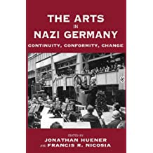 The Arts in Nazi Germany: Continuity, Conformity, Change (Vermont Studies on Nazi Germany and the Holocaust)