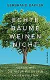 Echte Bäume weinen nicht: Warum wir die Natur Natur sein lassen sollten (suhrkamp taschenbuch)