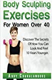Body Sculpting Exercises for Women Over 40 (Fit Expert Series) (Volume 5) by Andy Charalambous (2015-07-13)