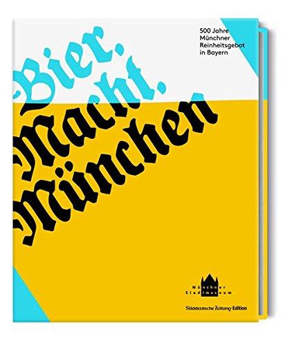 Bier. Macht. München 500 Jahre Reinheitsgebot in Bayern (Bier Macht Buch)