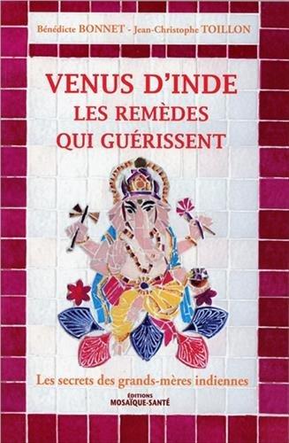 Venus d'Inde, les remèdes qui guérissent : Les secrets des grands-mères indiennes