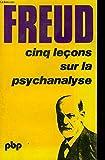 CINQ LECONS SUR LA PSYCHANALYSE suivi de CONTRIBUTION A L'HISTOIRE DU MOUVEMENT PSYCHANALYTIQUE - Petite Bibliothèque Payot, n° 84