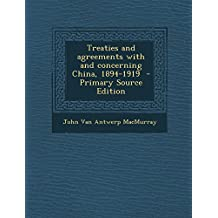 Treaties and Agreements with and Concerning China, 1894-1919 - Primary Source Edition