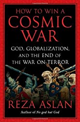 How to Win a Cosmic War: God, Globalization, and the End of the War on Terror by Reza Aslan (2009-04-21)
