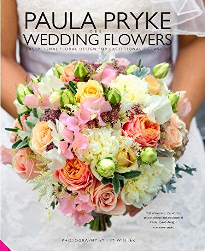 Paula Pryke Wedding Flowers: Exceptional Floral Design for Exceptional Occasions por Paula Pryke