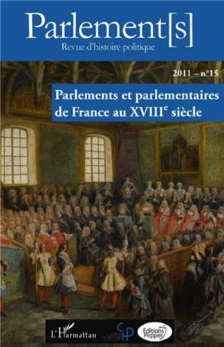 Parlements et Parlementaires de France au Xviiie Siecle