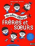 Frères et soeurs - Les cahiers Filliozat - Dès 5 ans