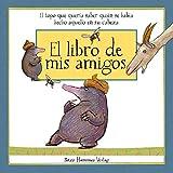 El libro de mis amigos: El topo que quería saber quién se había hecho eso en su cabeza (Cuentos infantiles)