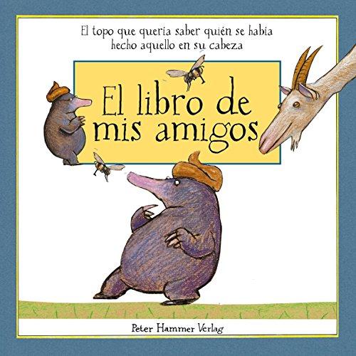 El libro de mis amigos: El topo que quería saber quién se había hecho eso en su cabeza (Cuentos infantiles) por Werner Holzwarth
