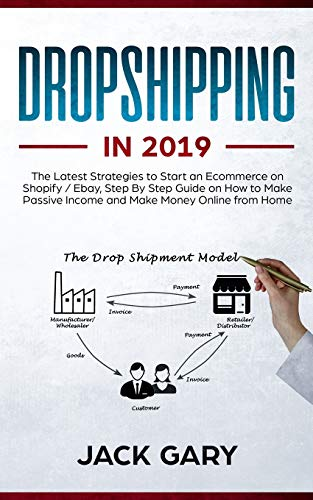 Dropshipping in 2019: The Latest Strategies to Start an Ecommerce on Shopify / Ebay, Step By Step Guide on How to Make Passive Income and Make Money Online from Home (Ebay Für Dummies)