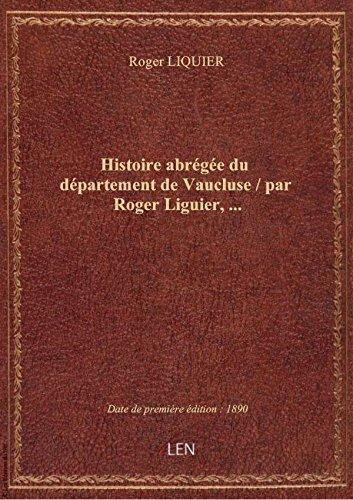 Histoire abrge du dpartement de Vaucluse / par Roger Liguier,...