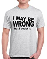 Starlite-Mens Funny T Shirts-I May Be Wrong-funny tshirts-funny gifts