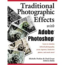 Traditional Photographic Effects with Adobe Photoshop by Michelle Perkins (2002-01-04)