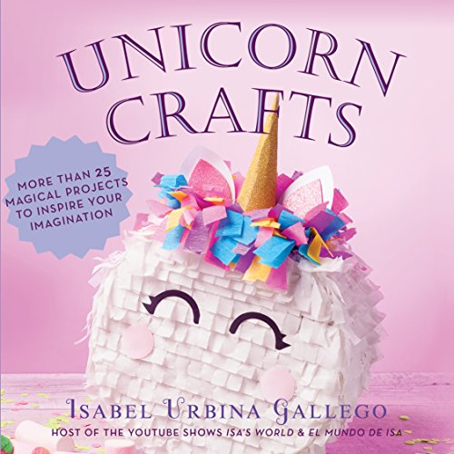 Unicorn Crafts: More Than 25 Magical Projects to Inspire Your Imagination (English Edition)