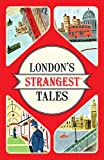 London's Strangest Tales: Extraordinary but true stories from over a thousand years o...