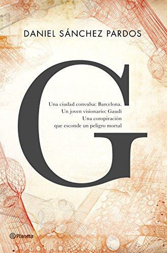 G (la novela de Gaudí) (Autores Españoles e Iberoamericanos)