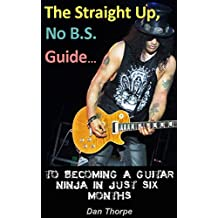 The Straight Up, No B.S Guide To Becoming A Guitar Ninja In Just Six Months