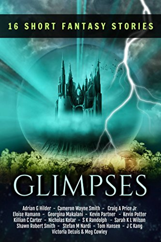 Glimpses: an Anthology of 16 Short Fantasy Stories: An exclusive collection of fantasy fiction (English Edition)
