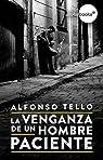La venganza de un hombre paciente par Alfonso Tello López